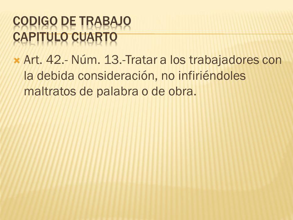 Art. 42.- Núm. 13.-Tratar a los trabajadores con la debida consideración, no infiriéndoles maltratos de palabra o de obra.