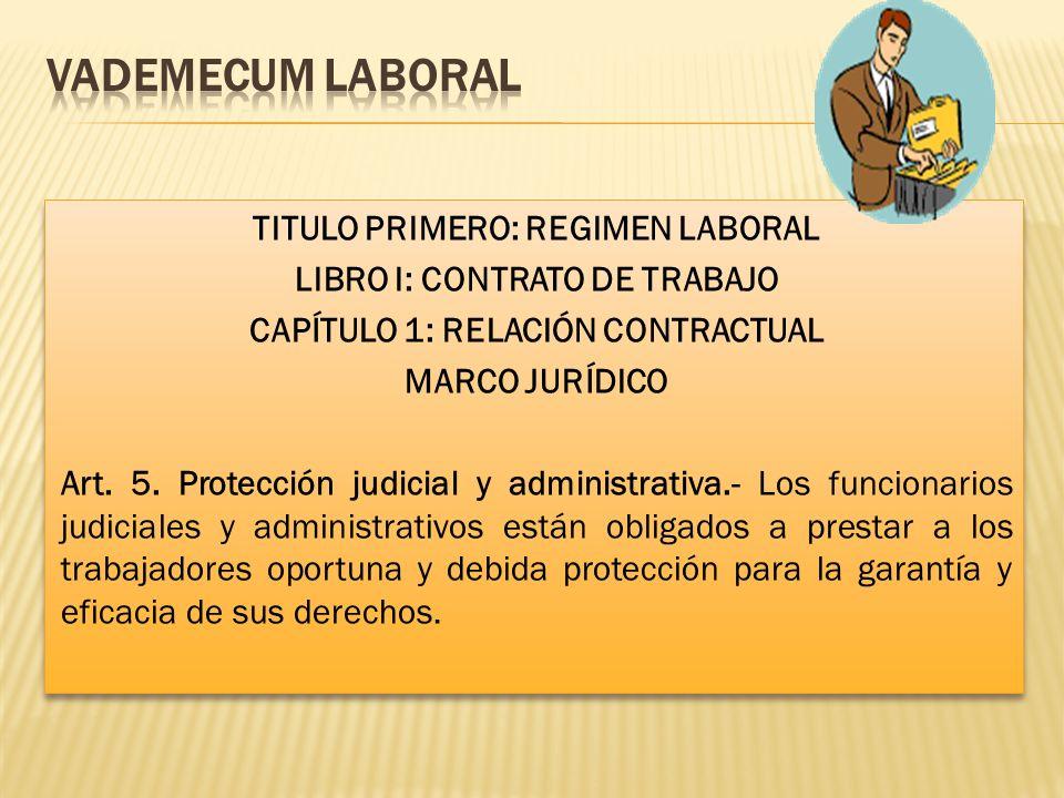 TITULO PRIMERO: REGIMEN LABORAL LIBRO I: CONTRATO DE TRABAJO CAPÍTULO 1: RELACIÓN CONTRACTUAL MARCO JURÍDICO Art. 5. Protección judicial y administrat