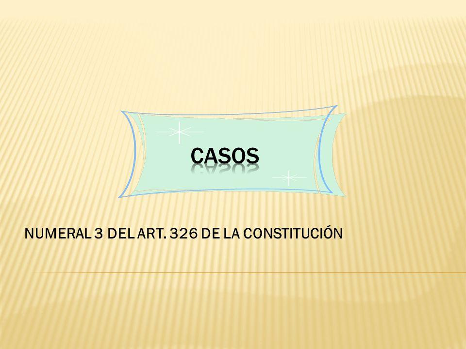NUMERAL 3 DEL ART. 326 DE LA CONSTITUCIÓN