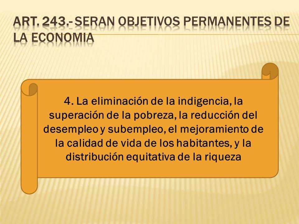 4. La eliminación de la indigencia, la superación de la pobreza, la reducción del desempleo y subempleo, el mejoramiento de la calidad de vida de los
