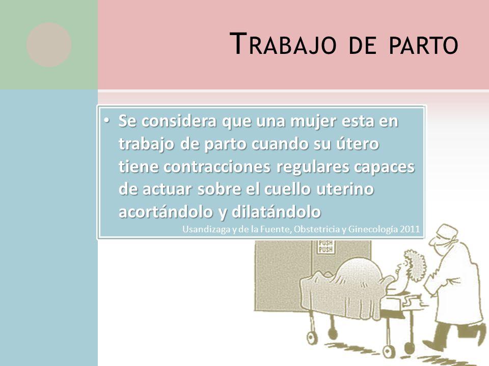 T RABAJO DE PARTO Es el proceso mediante el cual el útero expulsa o trata de expulsar el feto y la placenta cuando el producto de la gestación es mayo
