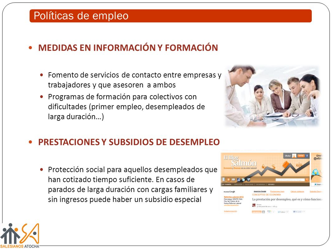 Políticas de empleo MEDIDAS EN INFORMACIÓN Y FORMACIÓN Fomento de servicios de contacto entre empresas y trabajadores y que asesoren a ambos Programas
