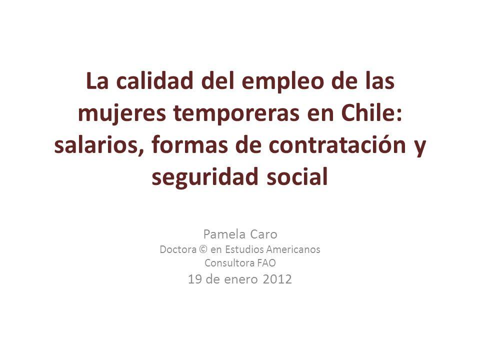 La calidad del empleo de las mujeres temporeras en Chile: salarios, formas de contratación y seguridad social Pamela Caro Doctora © en Estudios Americ