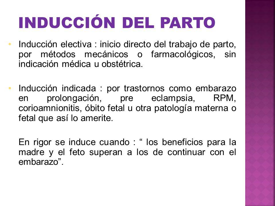INDUCCIÓN DEL PARTO Inducción electiva : inicio directo del trabajo de parto, por métodos mecánicos o farmacológicos, sin indicación médica u obstétri