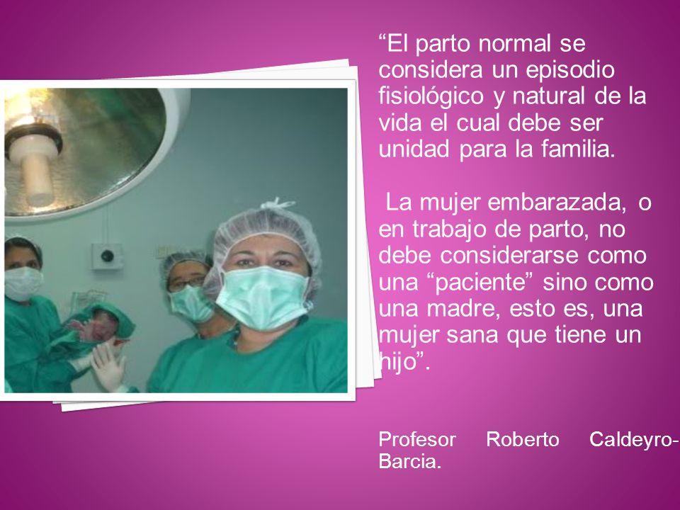 El parto normal se considera un episodio fisiológico y natural de la vida el cual debe ser unidad para la familia. La mujer embarazada, o en trabajo d