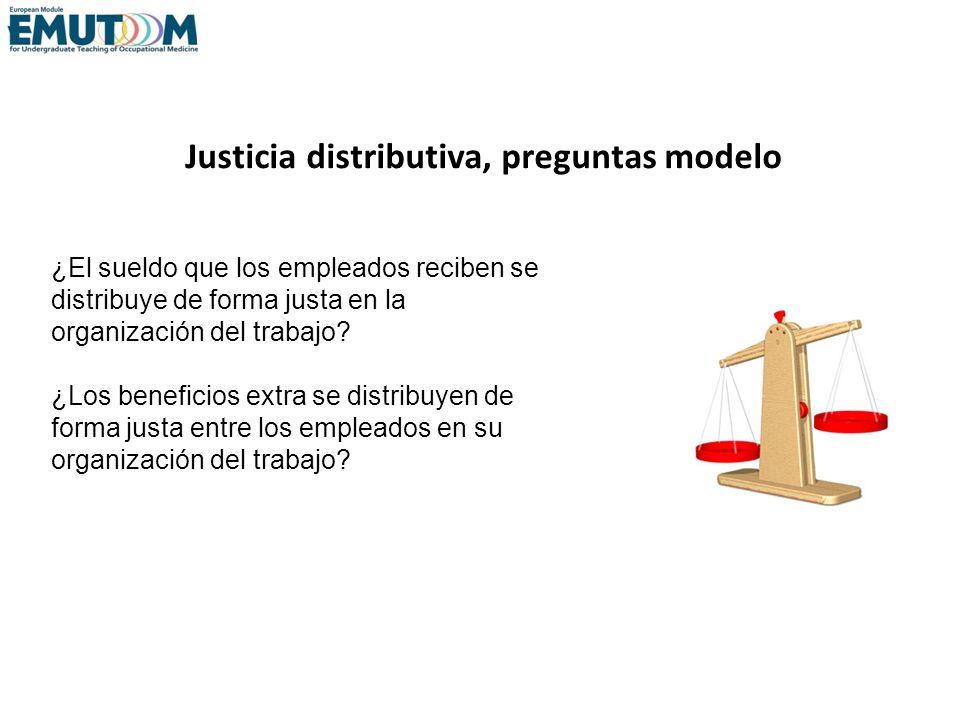 Justicia distributiva, preguntas modelo ¿El sueldo que los empleados reciben se distribuye de forma justa en la organización del trabajo? ¿Los benefic