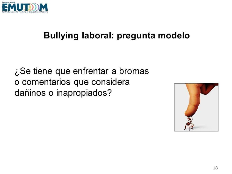 18 Bullying laboral: pregunta modelo ¿Se tiene que enfrentar a bromas o comentarios que considera dañinos o inapropiados?