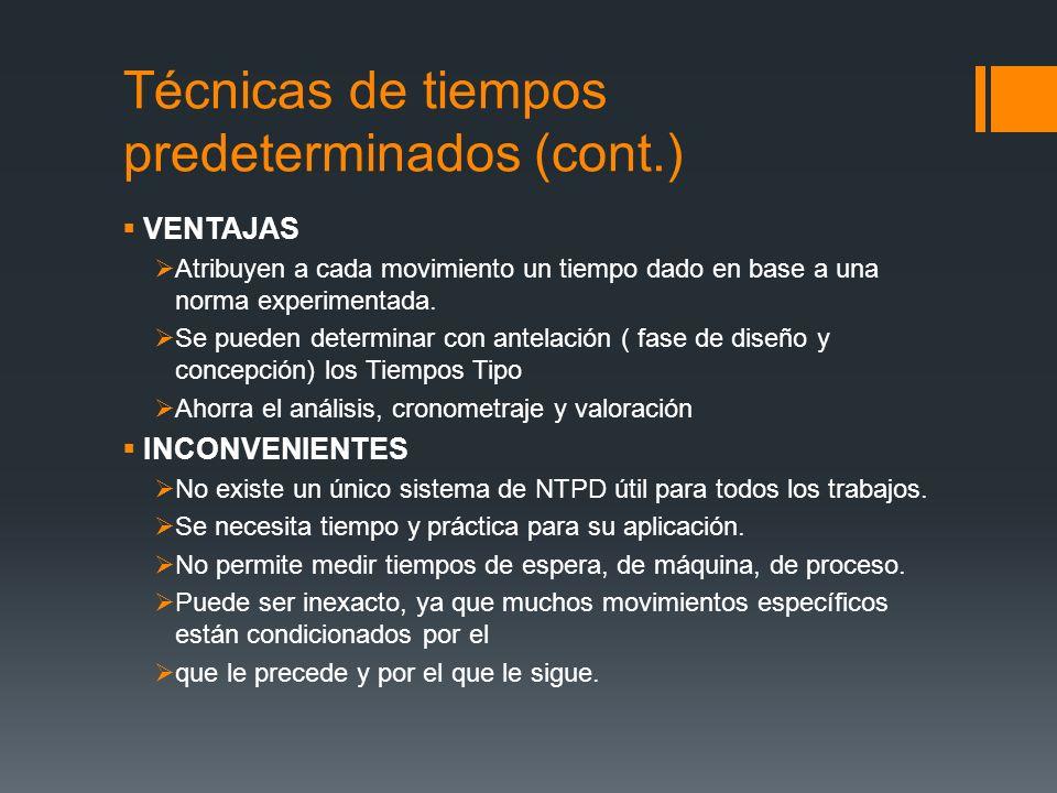 Técnicas de tiempos predeterminados (cont.) VENTAJAS Atribuyen a cada movimiento un tiempo dado en base a una norma experimentada. Se pueden determina