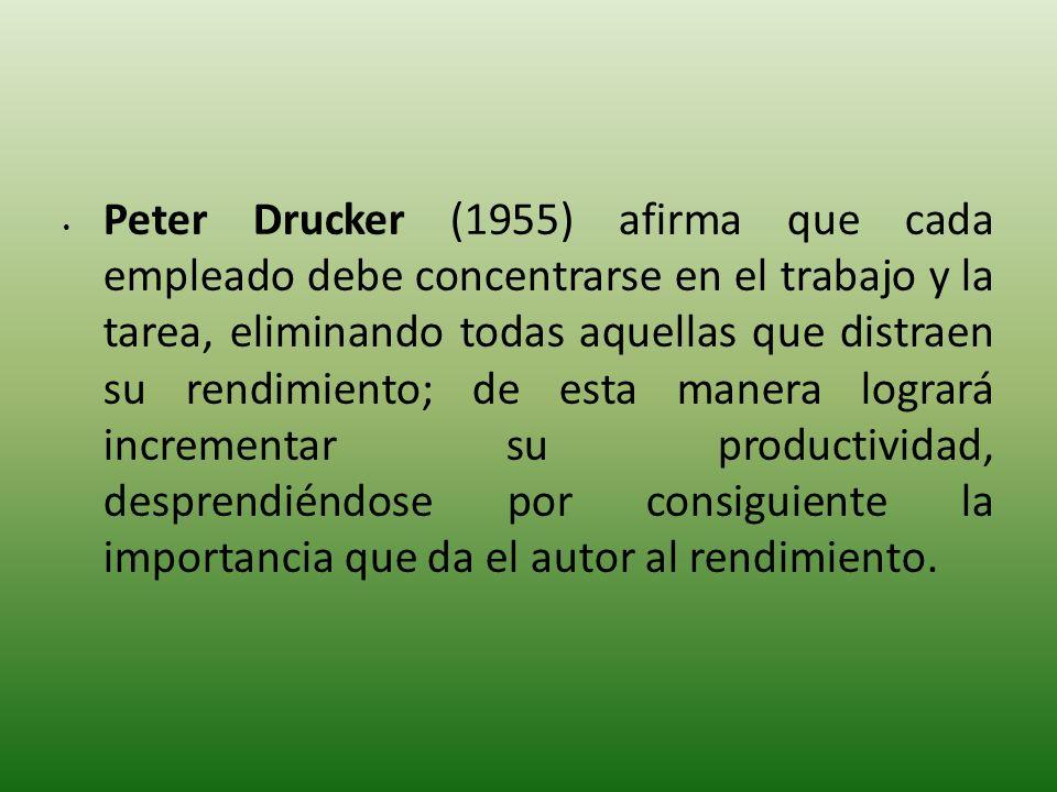 Peter Drucker (1955) afirma que cada empleado debe concentrarse en el trabajo y la tarea, eliminando todas aquellas que distraen su rendimiento; de es