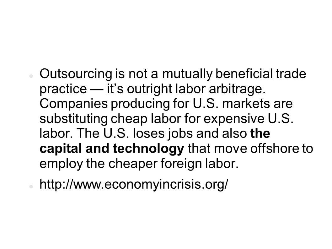 Outsourcing is not a mutually beneficial trade practice its outright labor arbitrage.