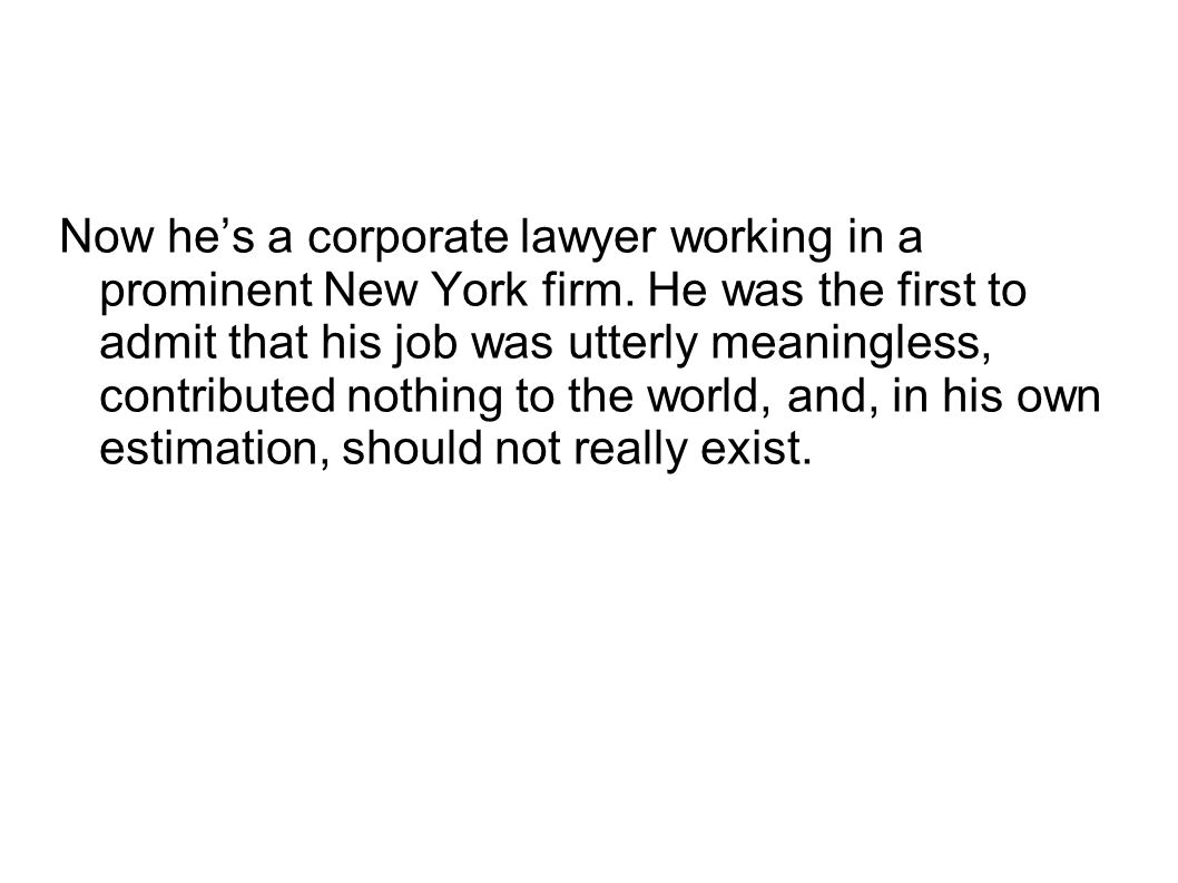 Now hes a corporate lawyer working in a prominent New York firm.
