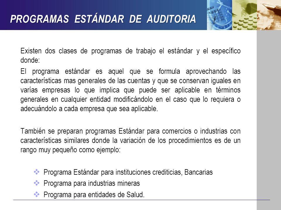 PROGRAMAS ESTÁNDAR DE AUDITORIA Existen dos clases de programas de trabajo el estándar y el específico donde: El programa estándar es aquel que se for
