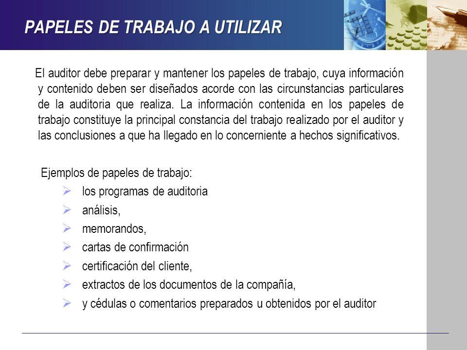 PAPELES DE TRABAJO A UTILIZAR El auditor debe preparar y mantener los papeles de trabajo, cuya información y contenido deben ser diseñados acorde con