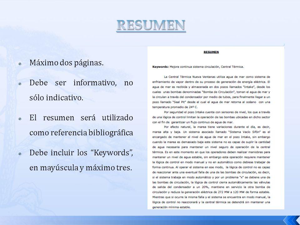 Máximo dos páginas. Debe ser informativo, no sólo indicativo. El resumen será utilizado como referencia bibliográfica Debe incluir los Keywords, en ma