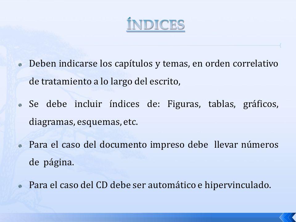 Deben indicarse los capítulos y temas, en orden correlativo de tratamiento a lo largo del escrito, Se debe incluir índices de: Figuras, tablas, gráfic