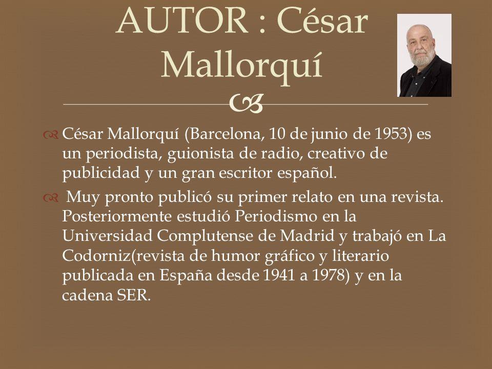 César Mallorquí (Barcelona, 10 de junio de 1953) es un periodista, guionista de radio, creativo de publicidad y un gran escritor español.