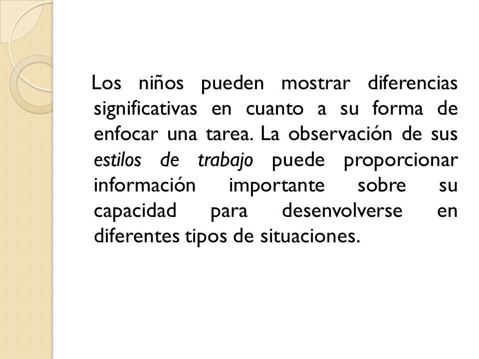 ESTILOS DE TRABAJO – Una definición Describen la interacción del niño con las tareas y materiales de distintas áreas de contenido.