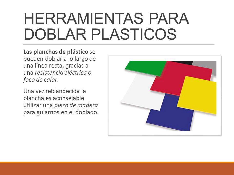 HERRAMIENTAS PARA DOBLAR PLASTICOS Las planchas de plástico se pueden doblar a lo largo de una línea recta, gracias a una resistencia eléctrica o foco