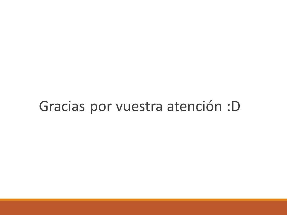 Gracias por vuestra atención :D