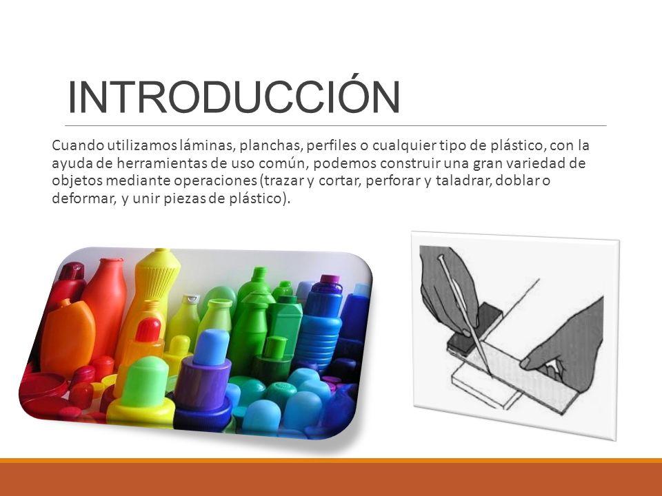 INTRODUCCIÓN Cuando utilizamos láminas, planchas, perfiles o cualquier tipo de plástico, con la ayuda de herramientas de uso común, podemos construir