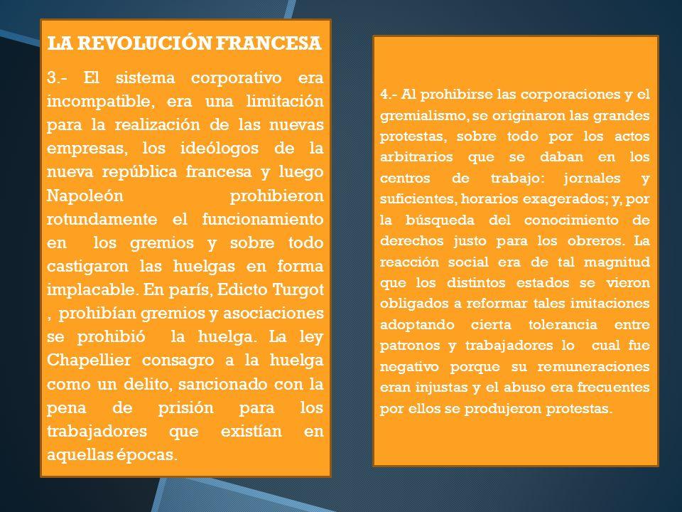 LA REVOLUCIÓN FRANCESA 3.- El sistema corporativo era incompatible, era una limitación para la realización de las nuevas empresas, los ideólogos de la