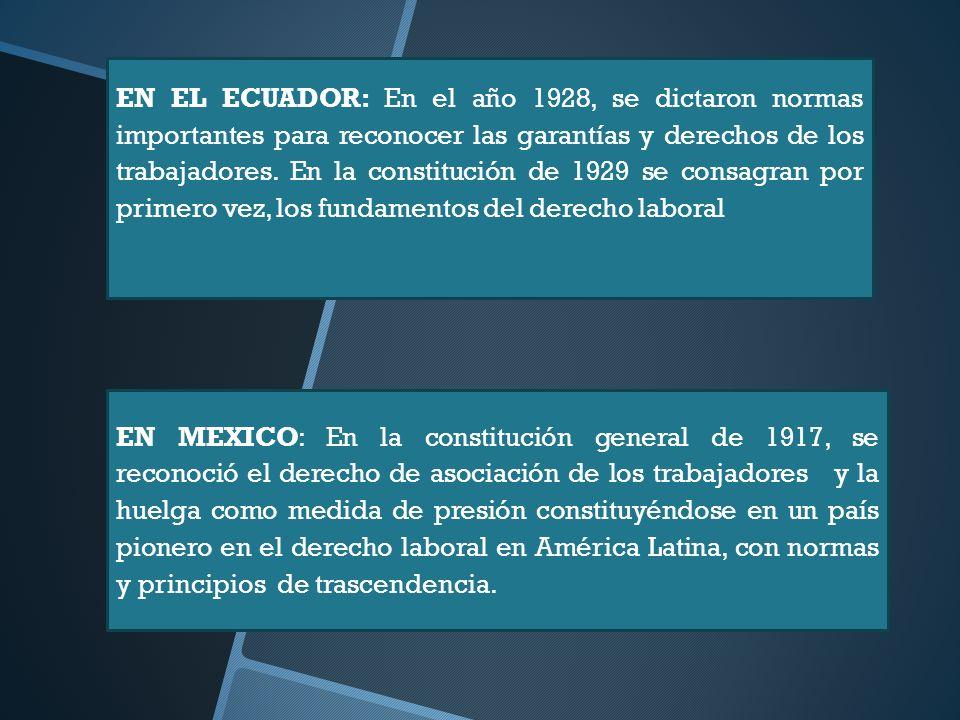 EN EL ECUADOR: En el año 1928, se dictaron normas importantes para reconocer las garantías y derechos de los trabajadores. En la constitución de 1929