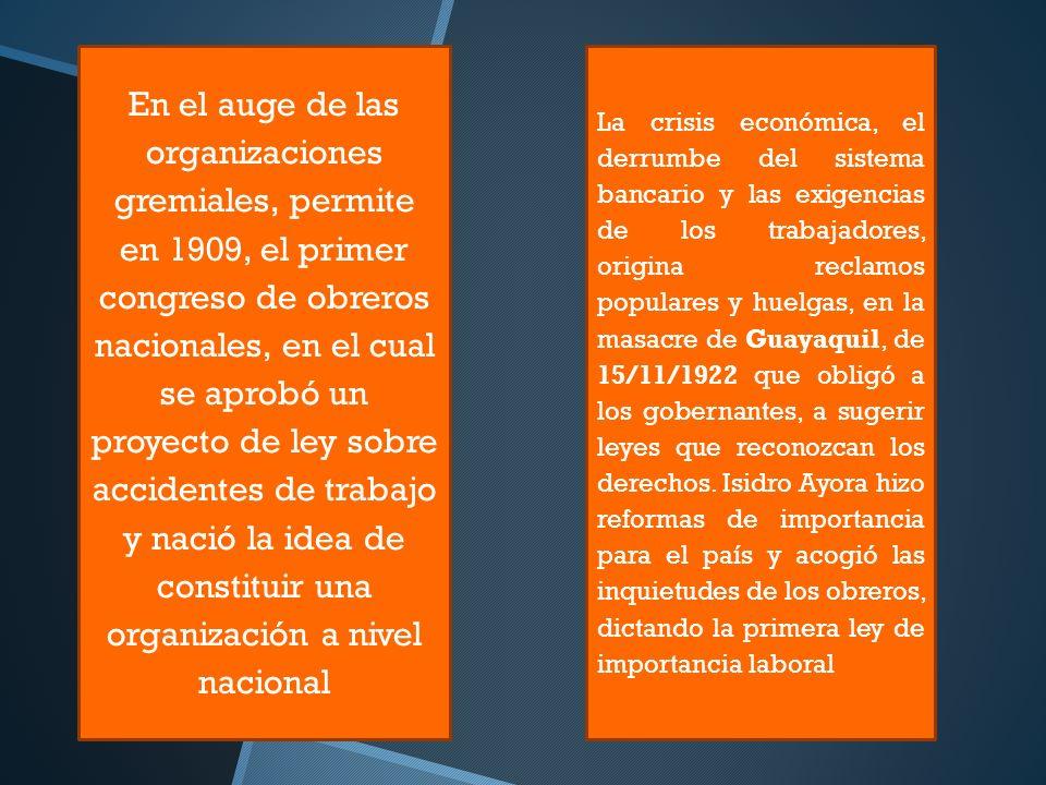 En el auge de las organizaciones gremiales, permite en 1909, el primer congreso de obreros nacionales, en el cual se aprobó un proyecto de ley sobre a