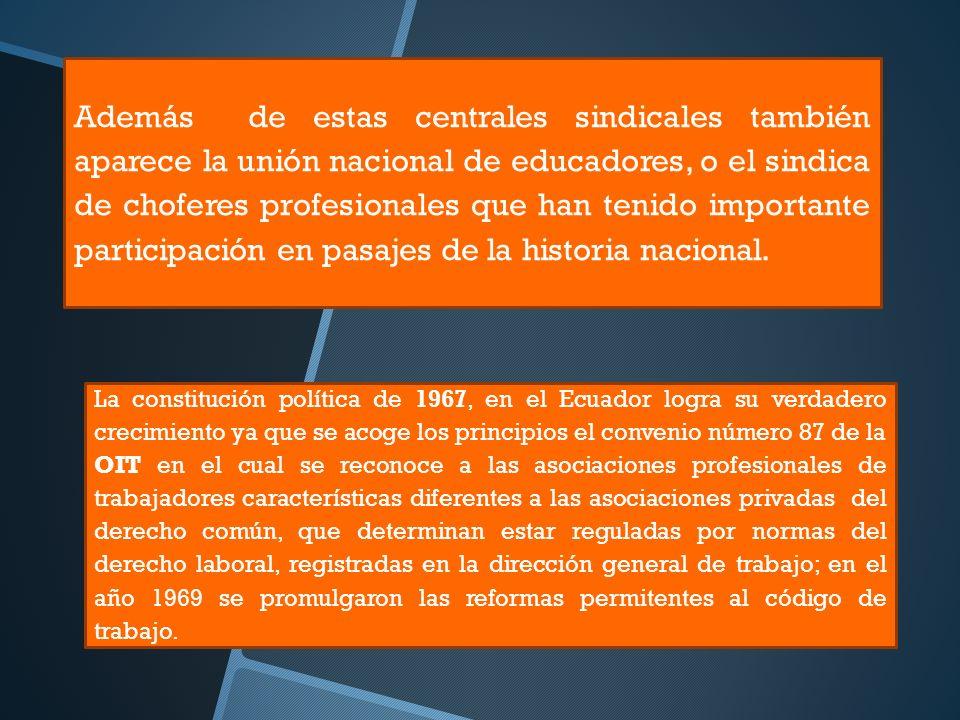 Además de estas centrales sindicales también aparece la unión nacional de educadores, o el sindica de choferes profesionales que han tenido importante