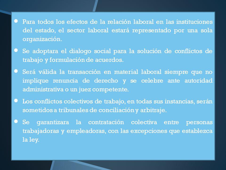 Para todos los efectos de la relación laboral en las instituciones del estado, el sector laboral estará representado por una sola organización. Se ado