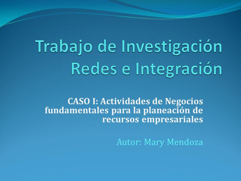 CASO I: Actividades de Negocios fundamentales para la planeación de recursos empresariales Autor: Mary Mendoza