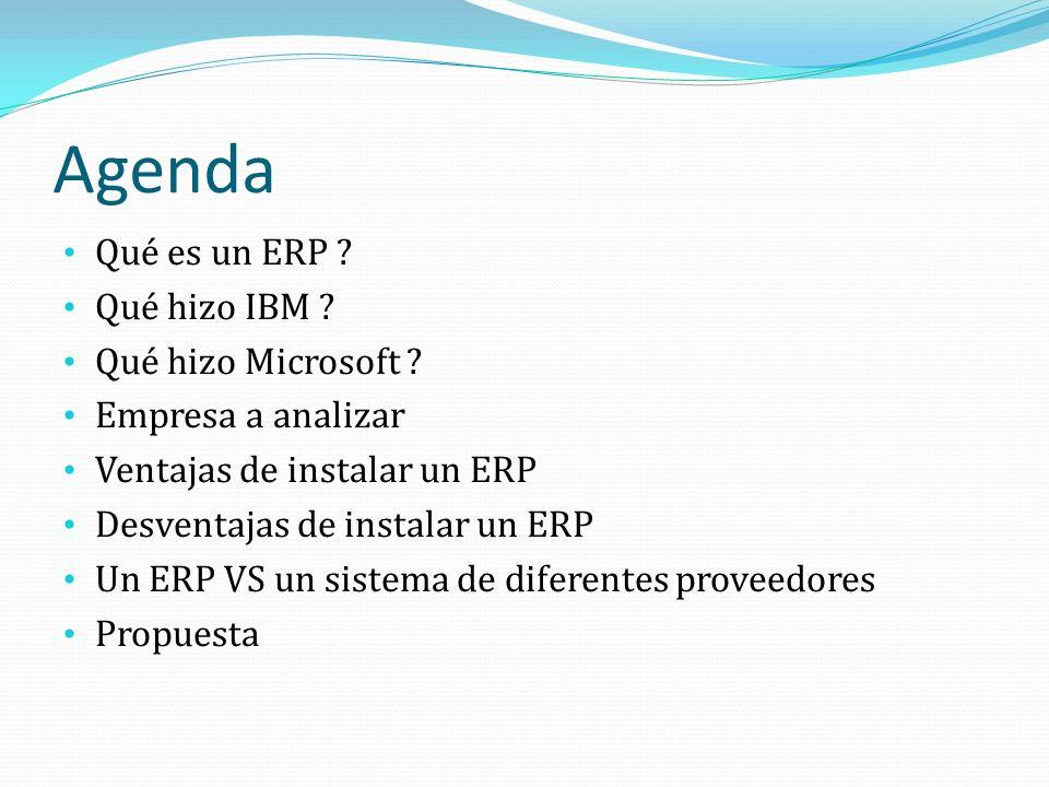 Agenda Qué es un ERP .Qué hizo IBM . Qué hizo Microsoft .