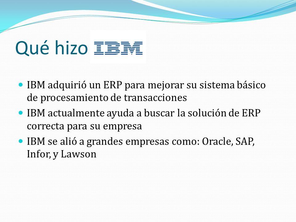 Qué hizo IBM adquirió un ERP para mejorar su sistema básico de procesamiento de transacciones IBM actualmente ayuda a buscar la solución de ERP correcta para su empresa IBM se alió a grandes empresas como: Oracle, SAP, Infor, y Lawson
