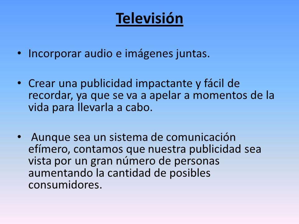 Televisión Incorporar audio e imágenes juntas. Crear una publicidad impactante y fácil de recordar, ya que se va a apelar a momentos de la vida para l
