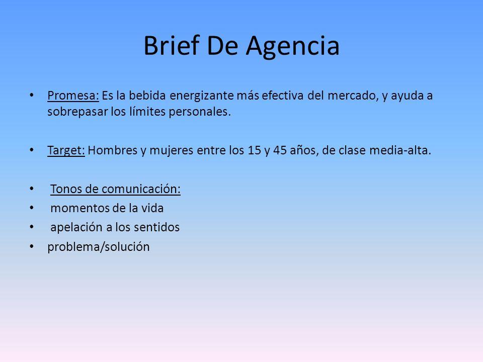 Brief De Agencia Promesa: Es la bebida energizante más efectiva del mercado, y ayuda a sobrepasar los límites personales. Target: Hombres y mujeres en