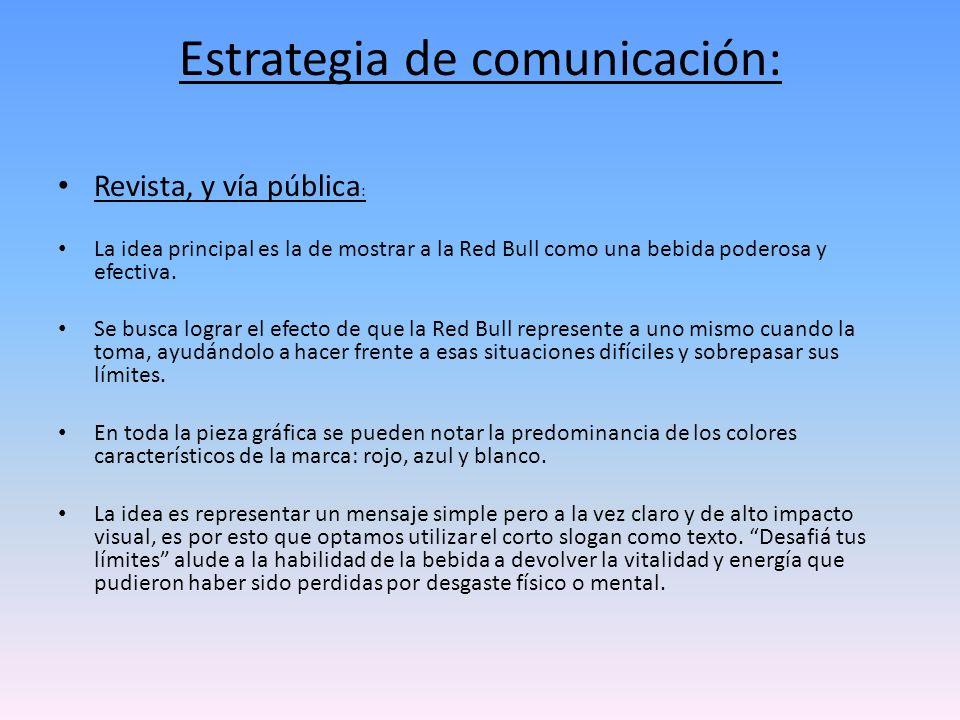 Estrategia de comunicación: Revista, y vía pública : La idea principal es la de mostrar a la Red Bull como una bebida poderosa y efectiva. Se busca lo