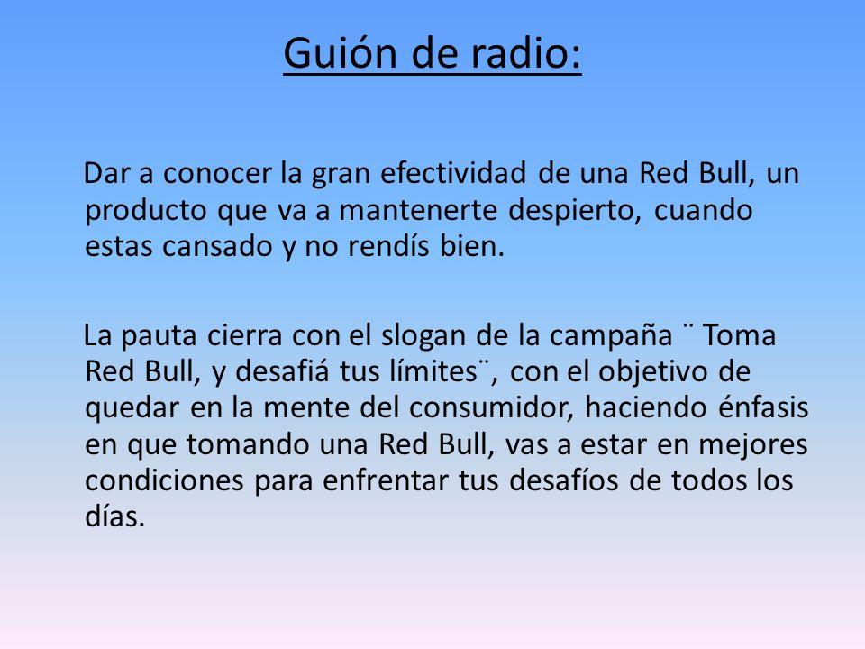 Guión de radio: Dar a conocer la gran efectividad de una Red Bull, un producto que va a mantenerte despierto, cuando estas cansado y no rendís bien. L