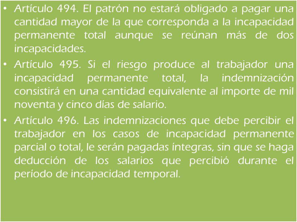 Artículo 494. El patrón no estará obligado a pagar una cantidad mayor de la que corresponda a la incapacidad permanente total aunque se reúnan más de