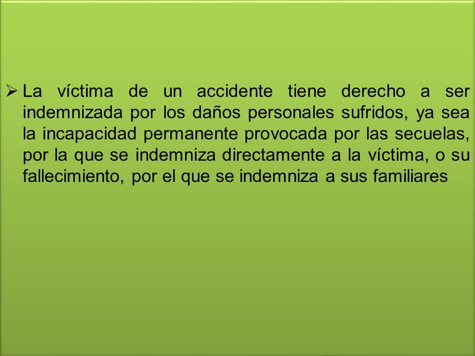 La víctima de un accidente tiene derecho a ser indemnizada por los daños personales sufridos, ya sea la incapacidad permanente provocada por las secue