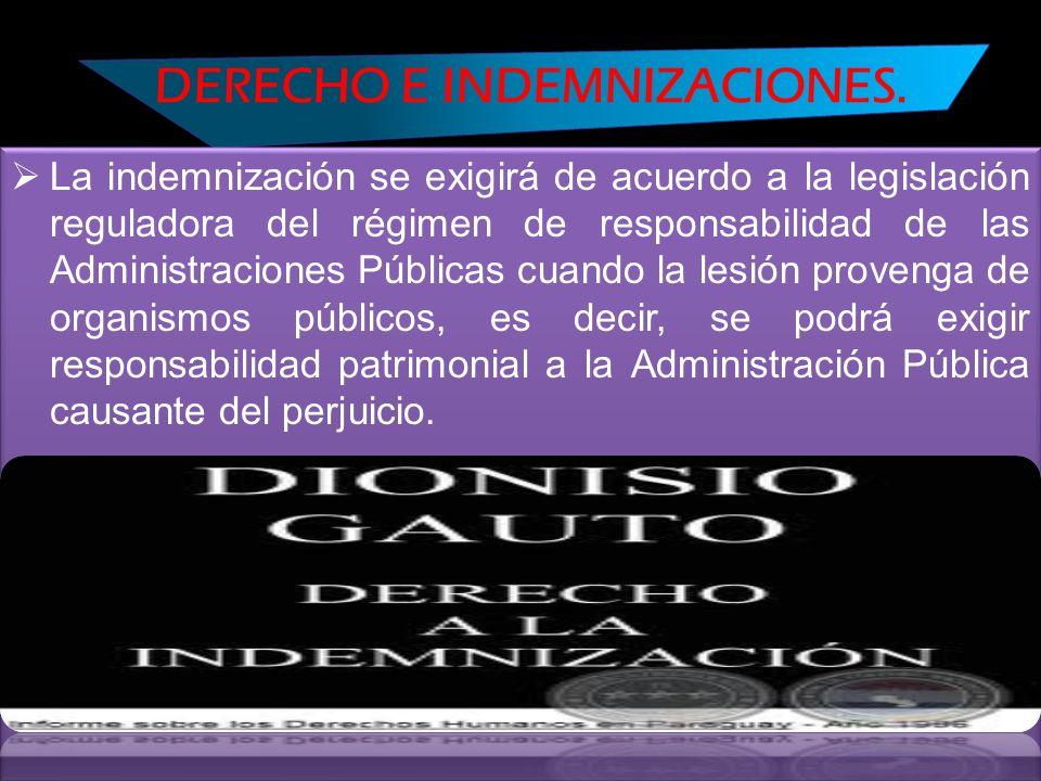 DERECHO E INDEMNIZACIONES. La indemnización se exigirá de acuerdo a la legislación reguladora del régimen de responsabilidad de las Administraciones P