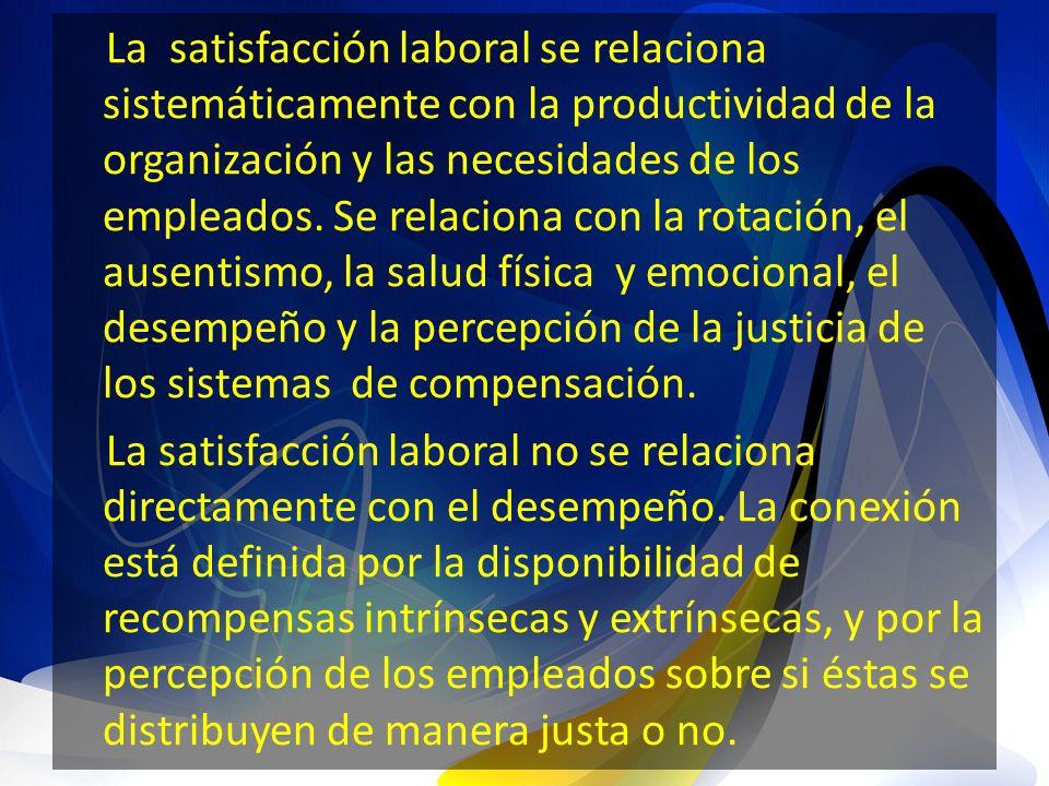 La satisfacción laboral se relaciona sistemáticamente con la productividad de la organización y las necesidades de los empleados. Se relaciona con la