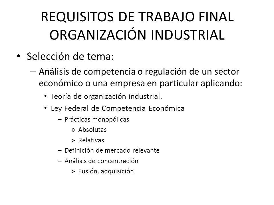 REQUISITOS DE TRABAJO FINAL ORGANIZACIÓN INDUSTRIAL Selección de tema: – Análisis de competencia o regulación de un sector económico o una empresa en