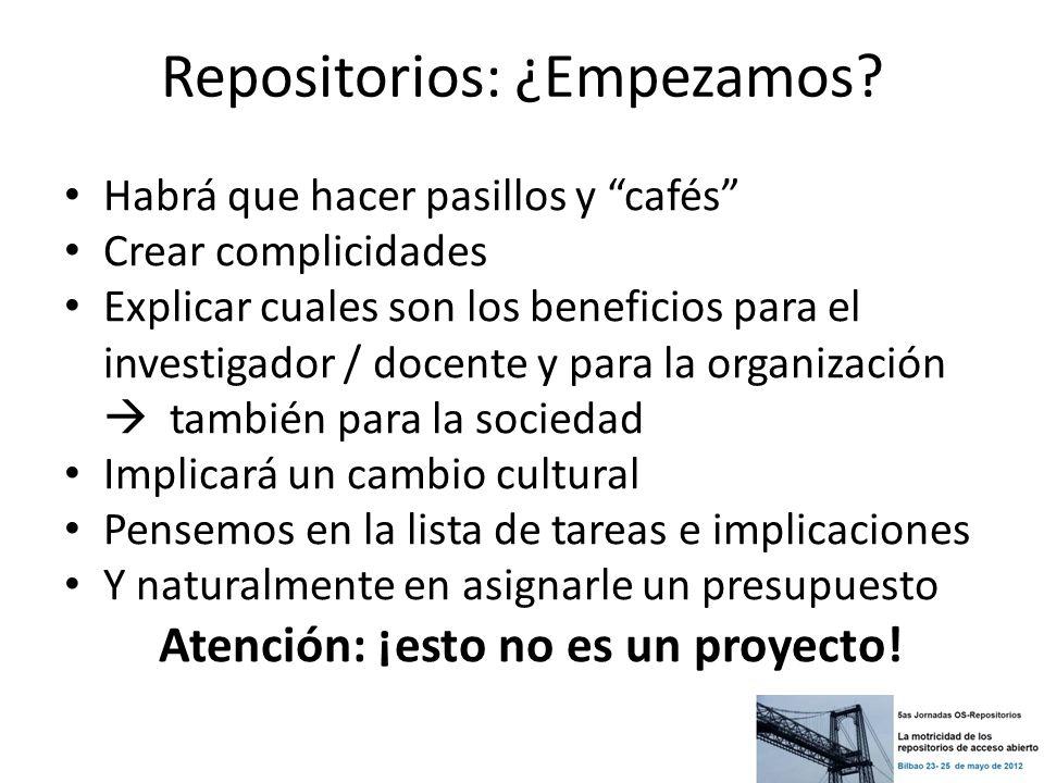 Repositorios: ¿Empezamos? Habrá que hacer pasillos y cafés Crear complicidades Explicar cuales son los beneficios para el investigador / docente y par