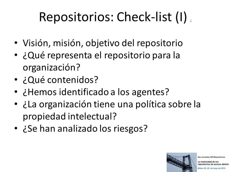 Repositorios: Check-list (I) / / Visión, misión, objetivo del repositorio ¿Qué representa el repositorio para la organización? ¿Qué contenidos? ¿Hemos