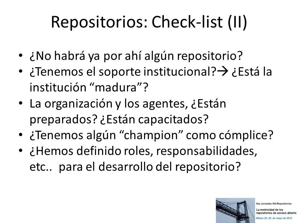 Repositorios: Check-list (II) ¿No habrá ya por ahí algún repositorio? ¿Tenemos el soporte institucional? ¿Está la institución madura? La organización