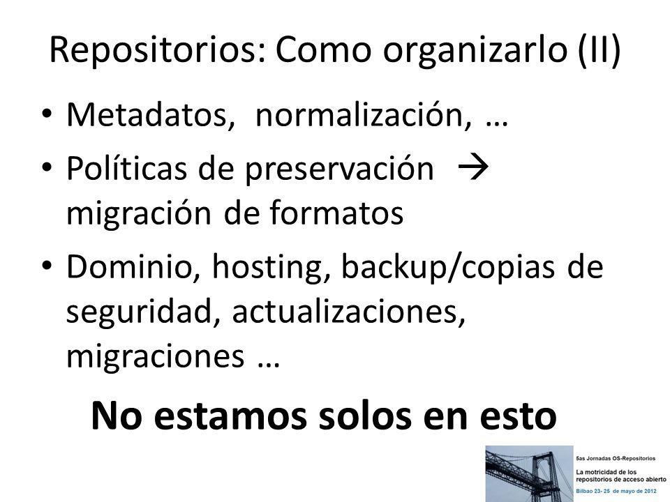 Repositorios: Como organizarlo (II) Metadatos, normalización, … Políticas de preservación migración de formatos Dominio, hosting, backup/copias de seg
