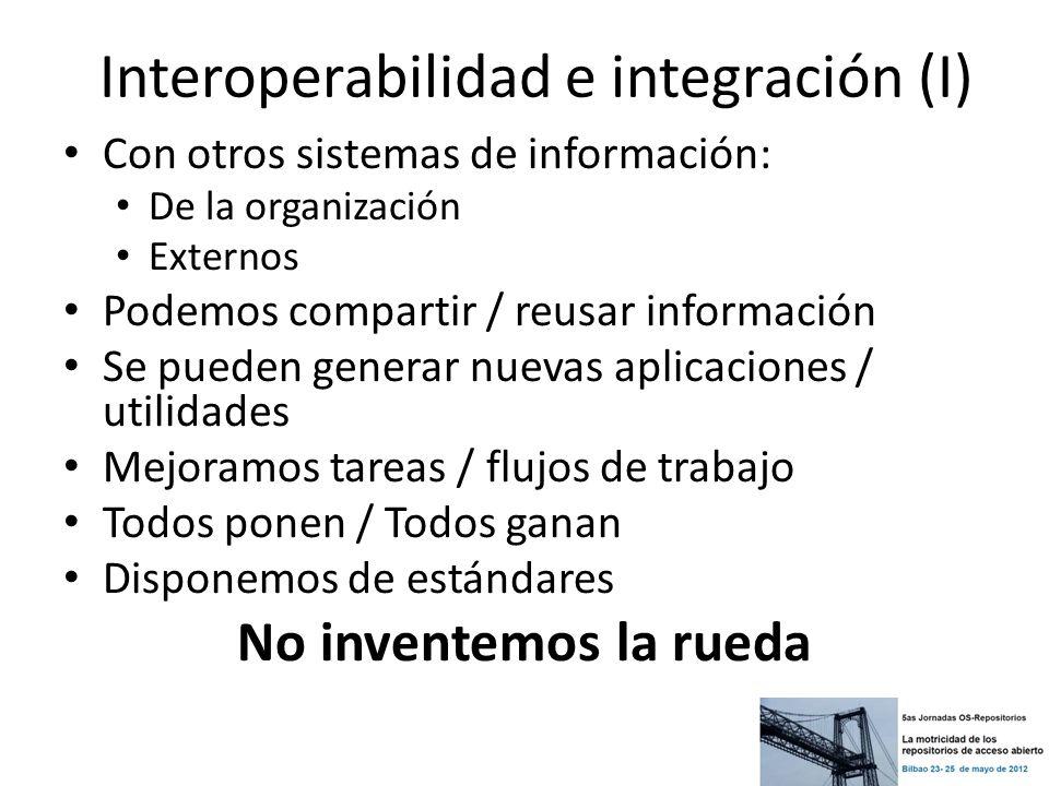 Interoperabilidad e integración (I) Con otros sistemas de información: De la organización Externos Podemos compartir / reusar información Se pueden ge