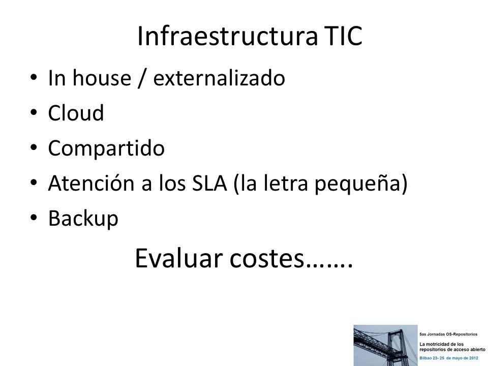Infraestructura TIC In house / externalizado Cloud Compartido Atención a los SLA (la letra pequeña) Backup Evaluar costes…….