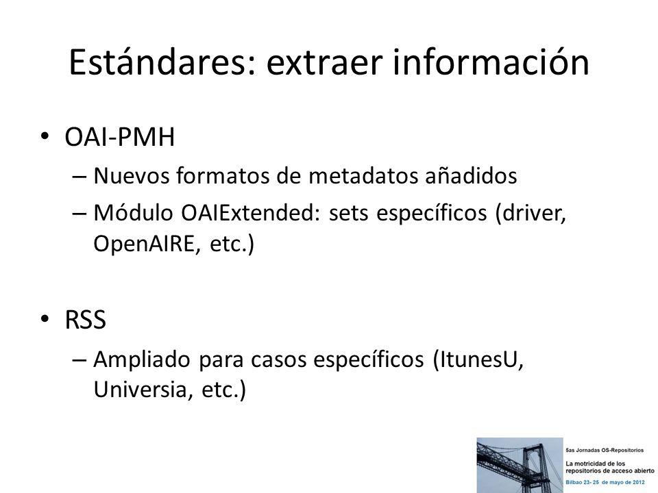 Estándares: extraer información OAI-PMH – Nuevos formatos de metadatos añadidos – Módulo OAIExtended: sets específicos (driver, OpenAIRE, etc.) RSS –