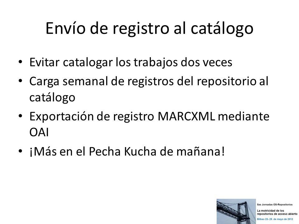 Envío de registro al catálogo Evitar catalogar los trabajos dos veces Carga semanal de registros del repositorio al catálogo Exportación de registro M
