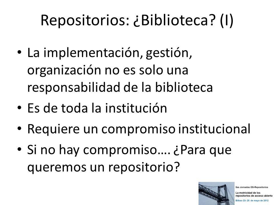 Repositorios: ¿Biblioteca? (I) La implementación, gestión, organización no es solo una responsabilidad de la biblioteca Es de toda la institución Requ